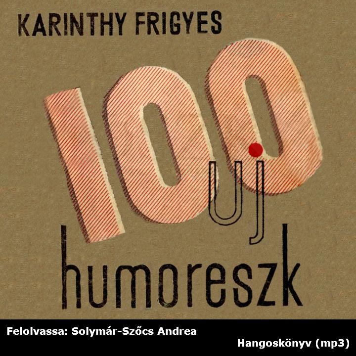 Karinthy Frigyes: 100 új humoreszk. Nyugat, Budapest, 1934 (Hangoskönyv)