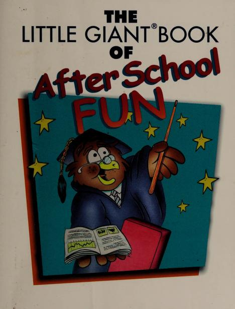 Little Giant Book of After School Fun by Sheila Anne Barry
