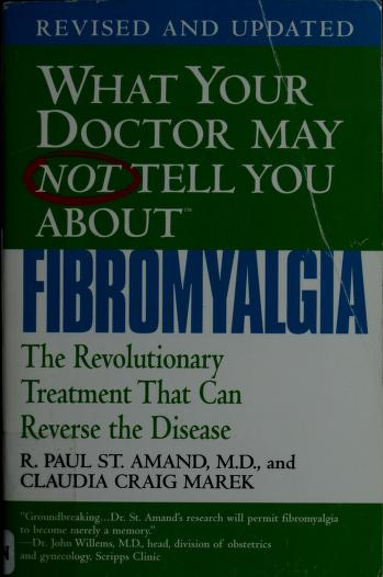 Cover of: What your doctor may not tell you about fibromyagia | St. Amand, R. Paul.